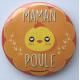 Badge Maman Poule Jaune Orange